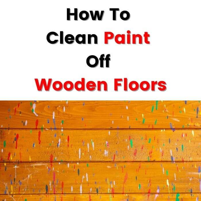 How To Clean Paint Off Wooden Floors.jpg 2